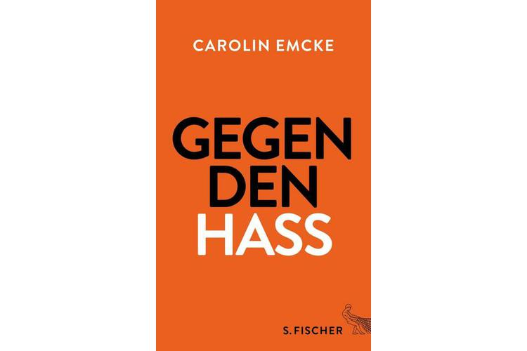 Carolin Emcke: Gegen den Hass. Fischer, 2016. 240 Seiten, rund 25 Franken