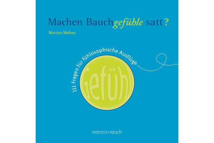 Marion Mebes: Machen Bauchgefühle satt? 111 Fragen für fühlosophische Ausflüge. Mebes&Noack, 2016. 125 Seiten, rund 22 Franken