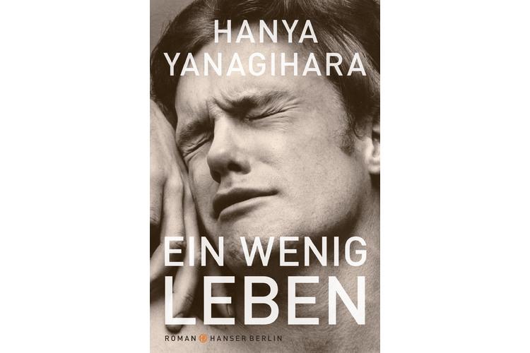 Hanya Yanagihara, Ein wenig Leben. Hanser-Verlag 2017. 957 Seiten, um 39 Franken