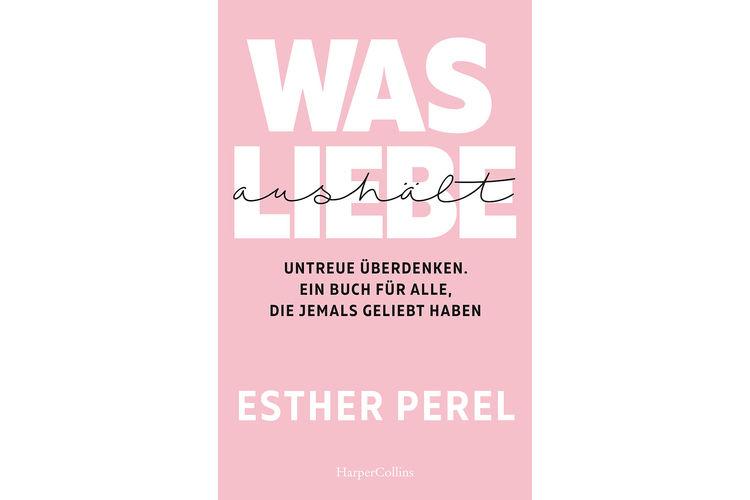Esther Perel: Was Liebe aushält. Untreue überdenken. Ein Buch für alle, die jemals geliebt haben. Harper Collins 2020, 384 Seiten, ca. 25 Fr.