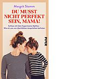 Margrit Stamm: Du musst nicht perfekt sein, Mama! Schluss mit dem Supermama-Mythos – Wie wir uns von überhöhten Ansprüchen befreien. Piper 2020, ca. 21 Fr.